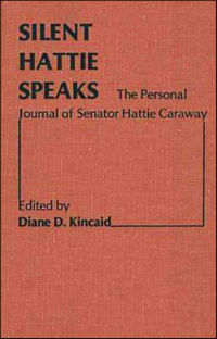 Silent Hattie Speaks: The Personal Journal of Senator Hattie Caraway